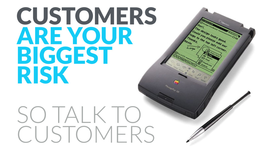 CUSTOMERS ARE YOUR BIGGEST  RISK SO TALK TO C...