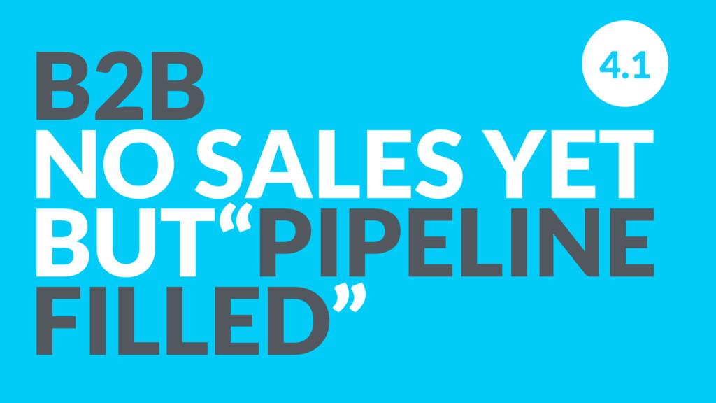 """B2B NO SALES YET BUT""""PIPELINE FILLED"""" 4.1"""