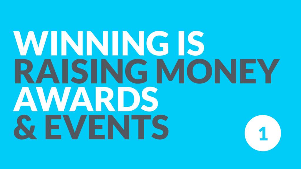 WINNING IS RAISING MONEY AWARDS & EVENTS 1
