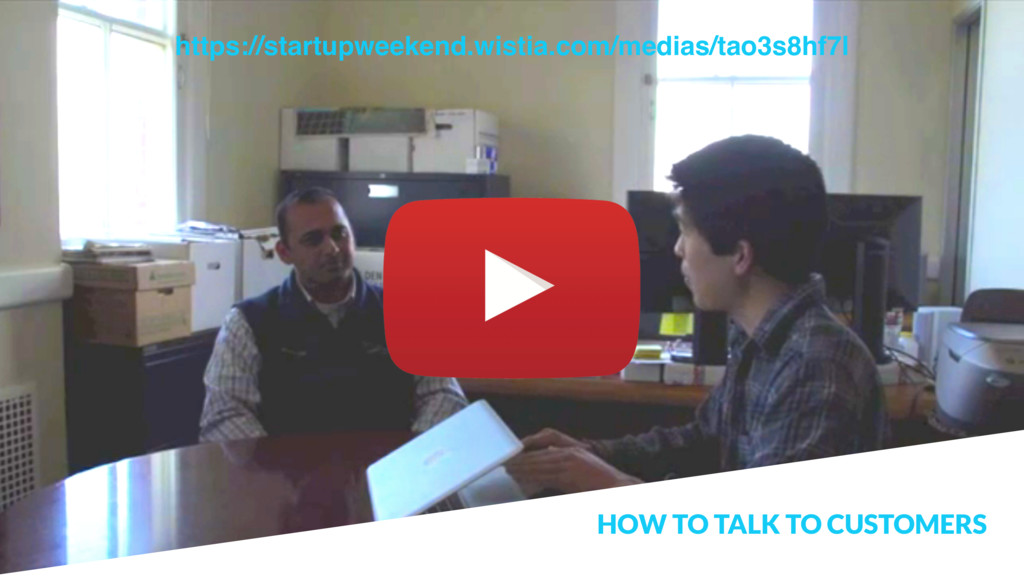 HOW TO TALK TO CUSTOMERS https://startupweekend...