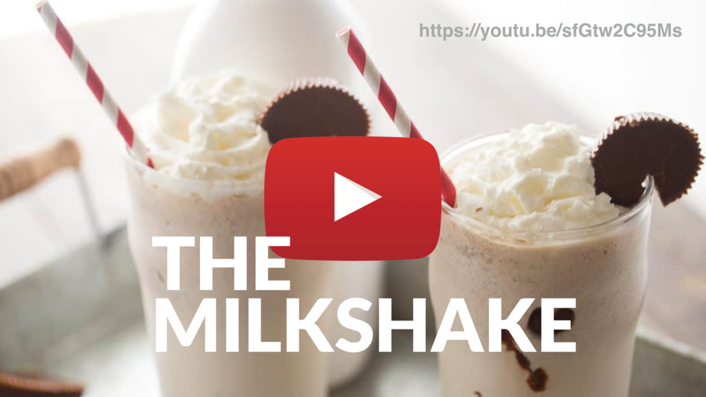 THE MILKSHAKE https://youtu.be/sfGtw2C95Ms