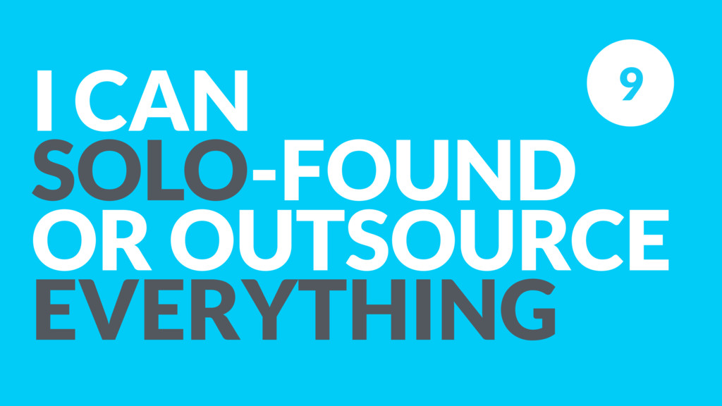 I CAN SOLO-FOUND OR OUTSOURCE EVERYTHING 9