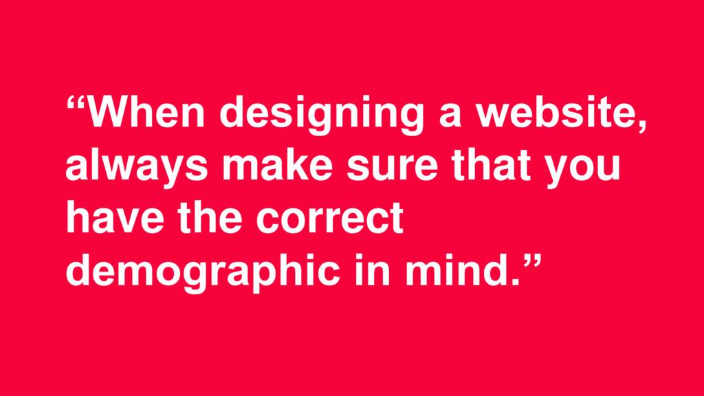 """""""When designing a website, always make sure tha..."""
