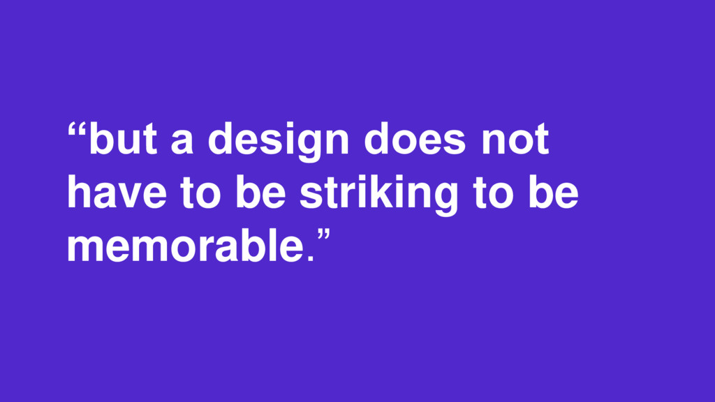 """but a design does not have to be striking to b..."