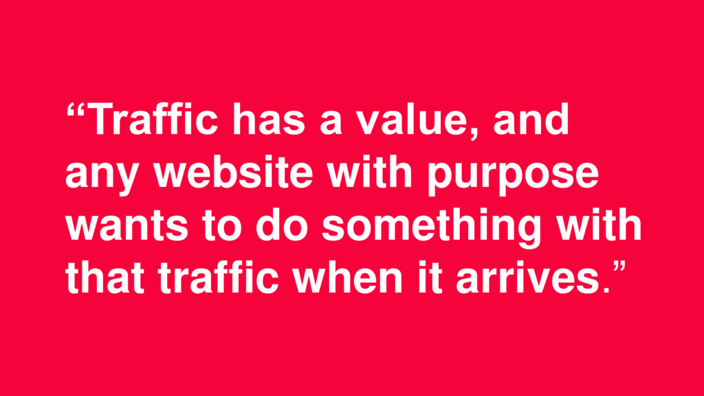 """Traffic has a value, and any website with purp..."