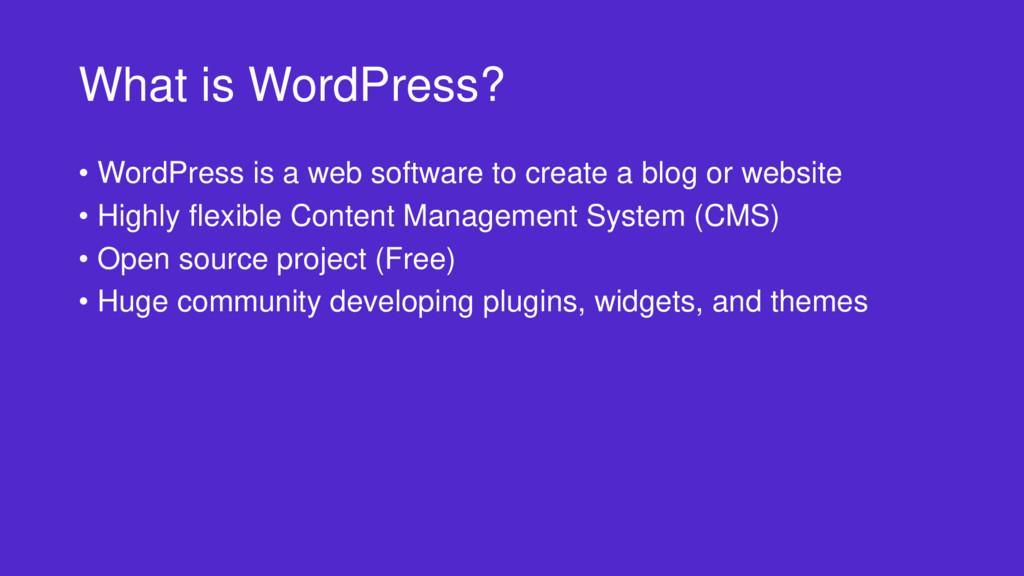 What is WordPress? • WordPress is a web softwar...