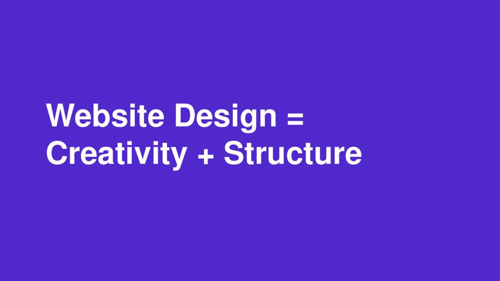 Website Design = Creativity + Structure