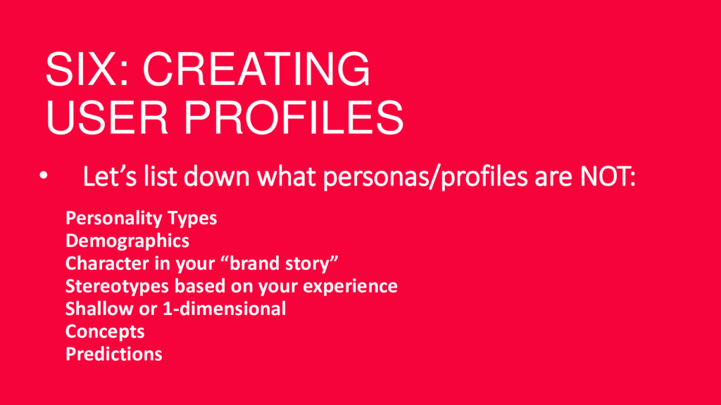 SIX: CREATING USER PROFILES • Let's list down w...