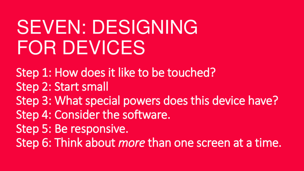 SEVEN: DESIGNING FOR DEVICES Step 1: How does i...