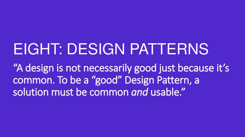 "EIGHT: DESIGN PATTERNS ""A design is not necessa..."