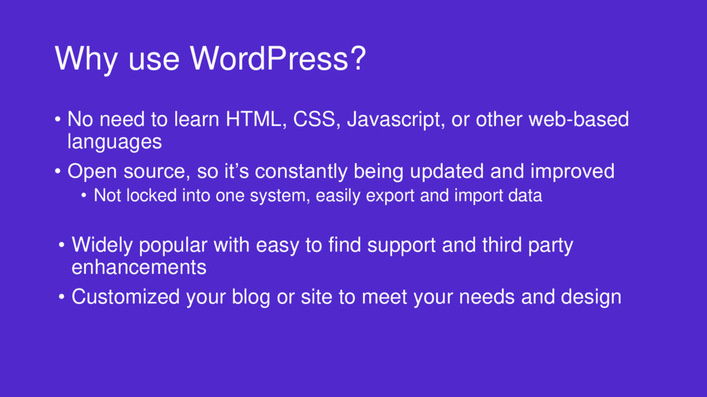Why use WordPress? • No need to learn HTML, CSS...