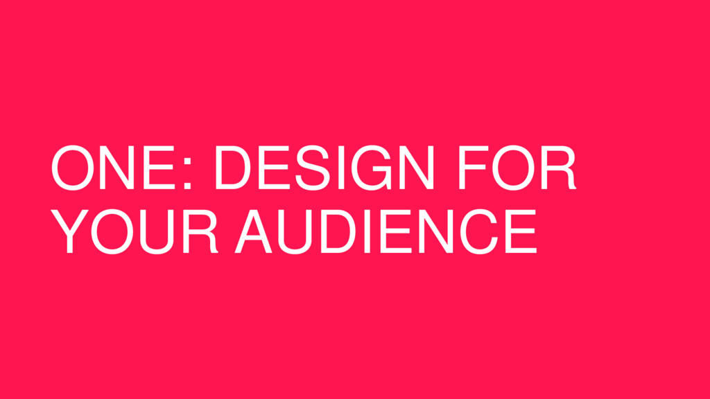 ONE: DESIGN FOR YOUR AUDIENCE