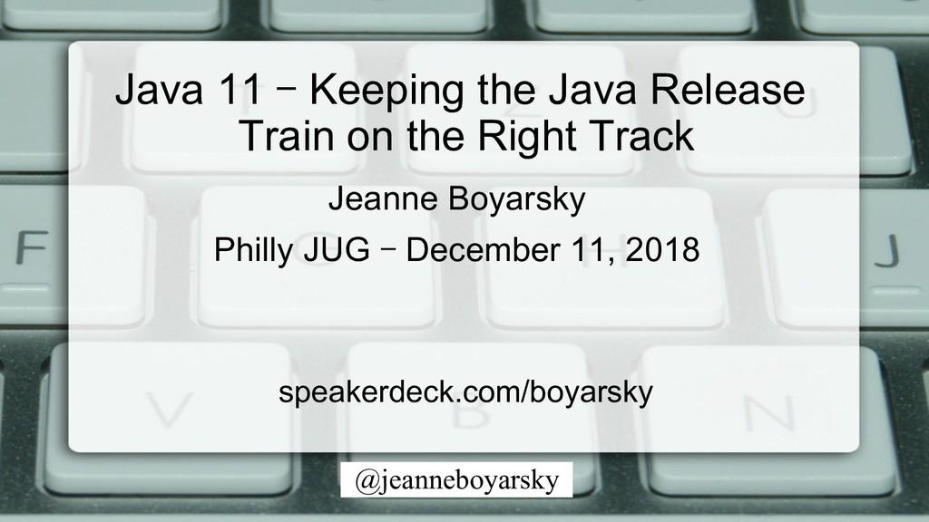 @jeanneboyarsky Java 11 – Keeping the Java Rele...