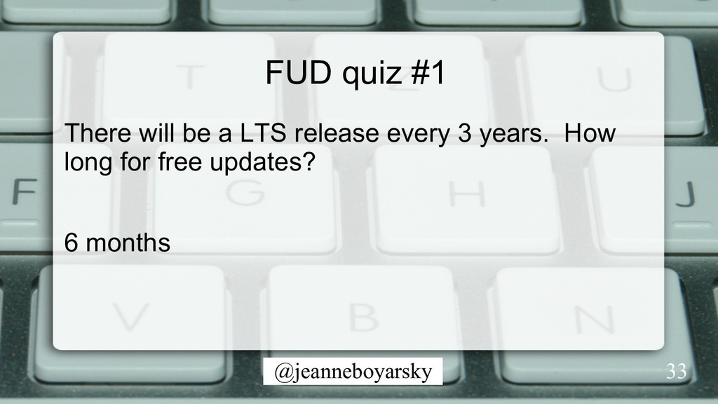 @jeanneboyarsky FUD quiz #1 There will be a LTS...