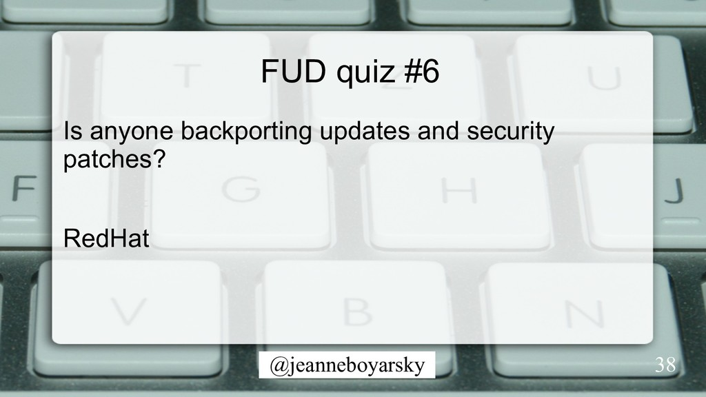 @jeanneboyarsky FUD quiz #6 Is anyone backporti...