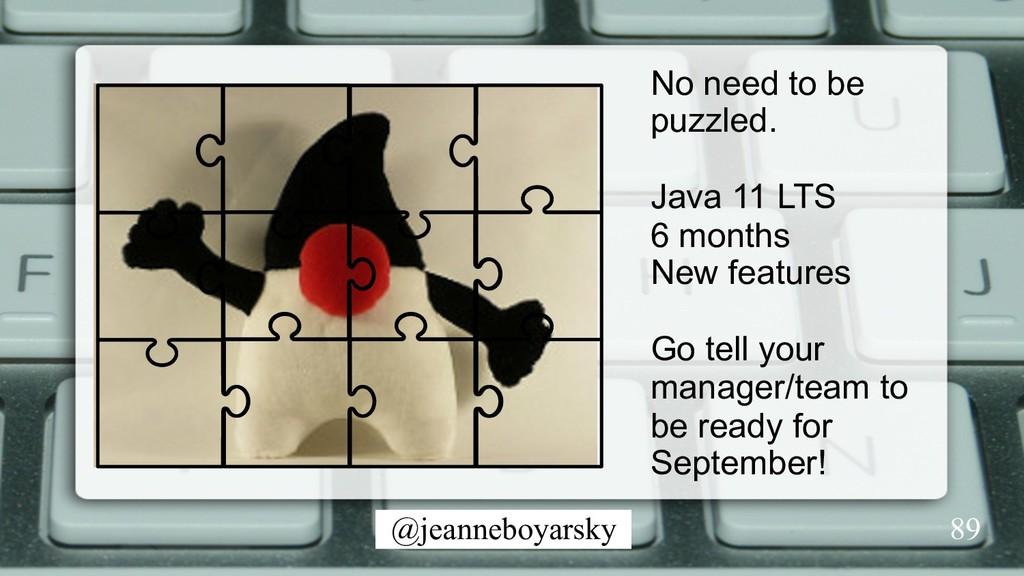 @jeanneboyarsky No need to be puzzled. Java 11 ...