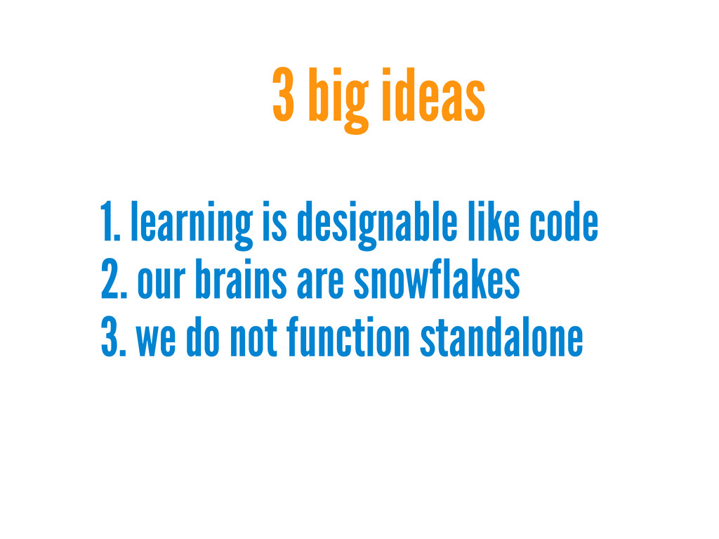 3 big ideas 1. learning is designable like code...