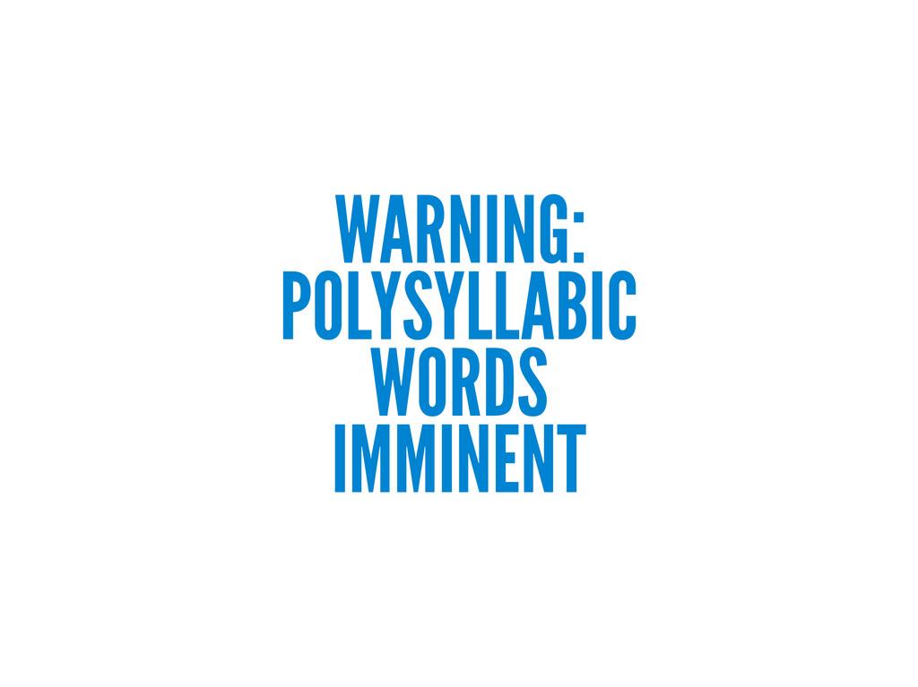 WARNING: POLYSYLLABIC WORDS IMMINENT