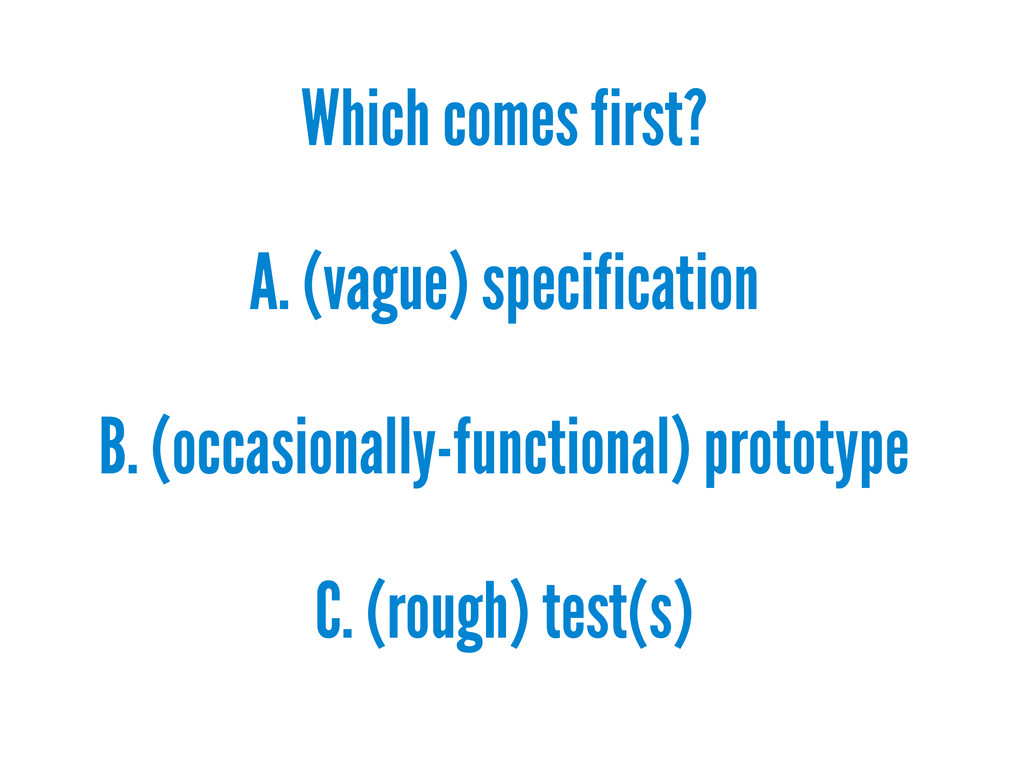 Which comes first? A. (vague) specification B. ...