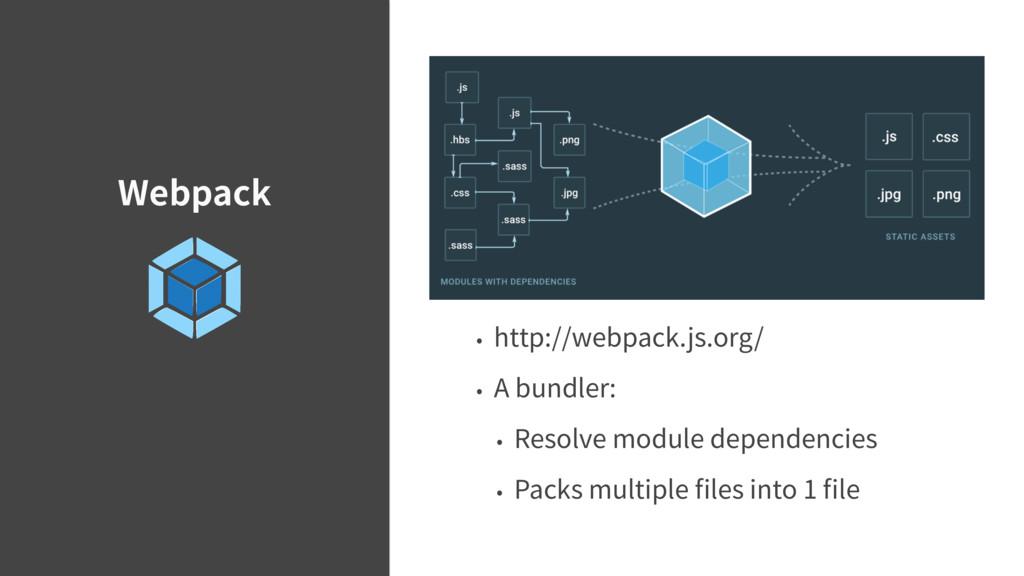 Webpack • http://webpack.js.org/ • A bundler: •...