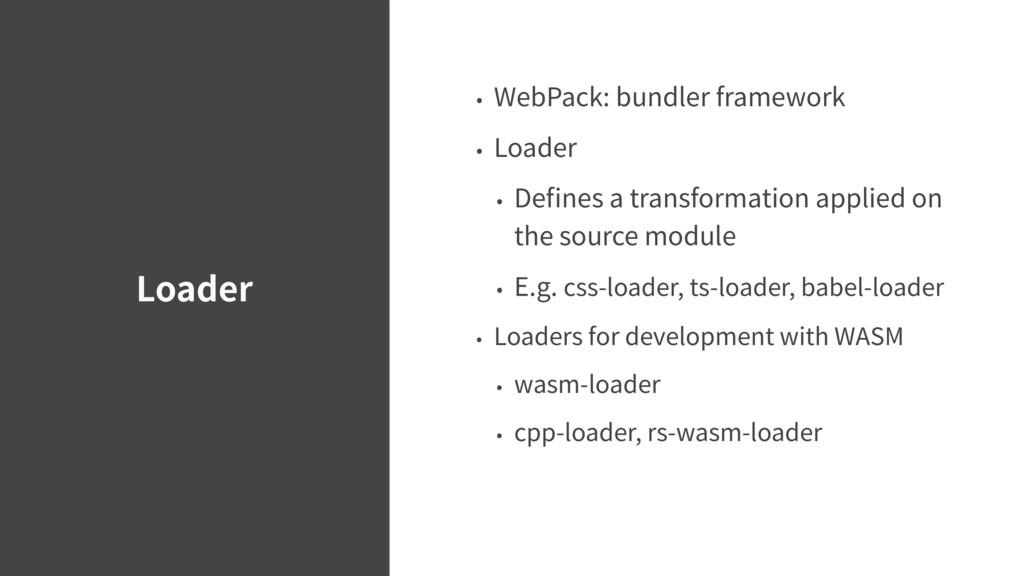 Loader • WebPack: bundler framework • Loader • ...