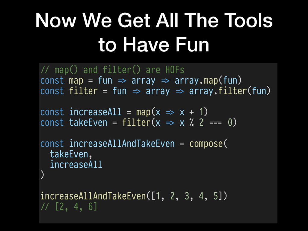 Now We Get All The Tools to Have Fun !// map() ...