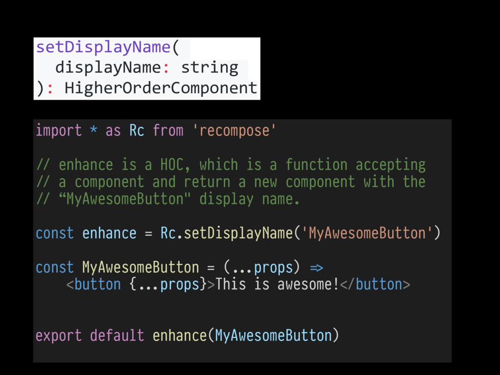 import * as Rc from 'recompose' !// enhance is ...