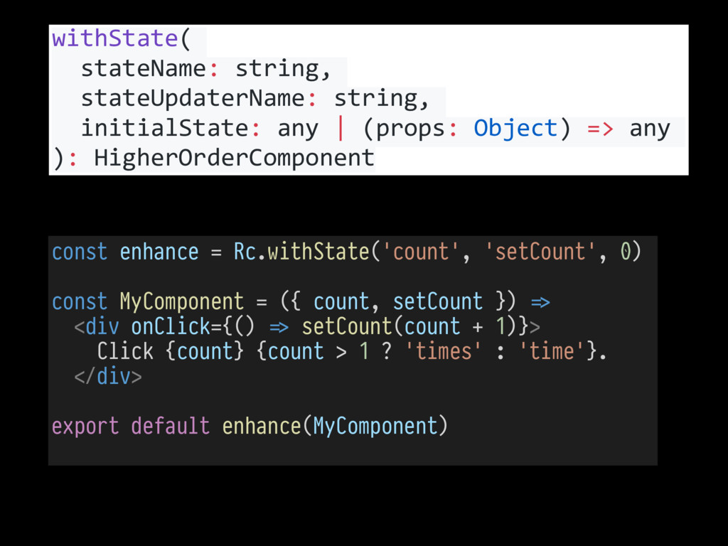 const enhance = Rc.withState('count', 'setCount...
