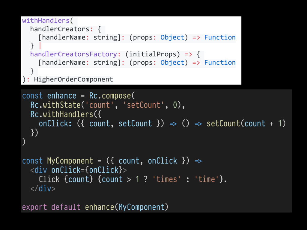 const enhance = Rc.compose( Rc.withState('count...