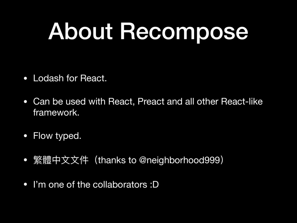 About Recompose • Lodash for React.  • Can be u...