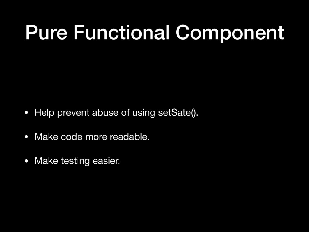 Pure Functional Component • Help prevent abuse ...