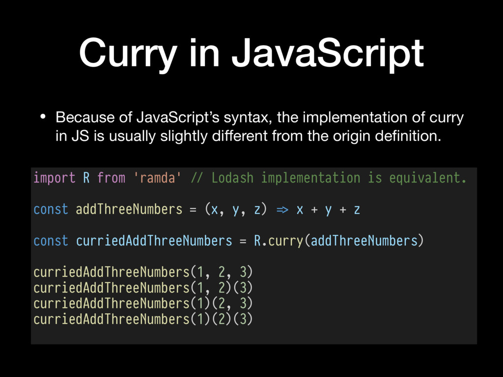 Curry in JavaScript • Because of JavaScript's s...