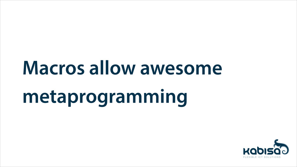 Macros allow awesome metaprogramming