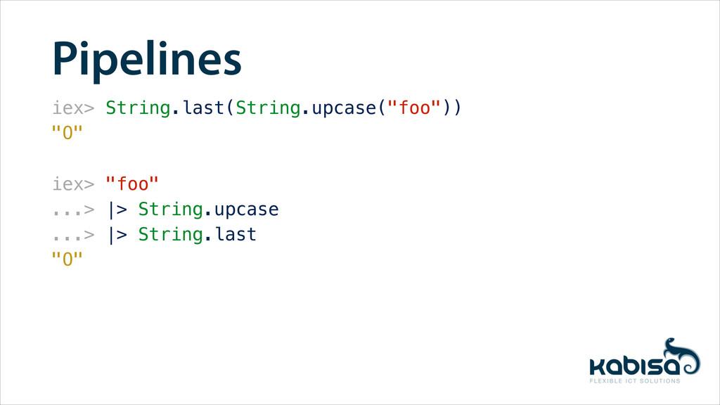 "Pipelines iex> String.last(String.upcase(""foo"")..."