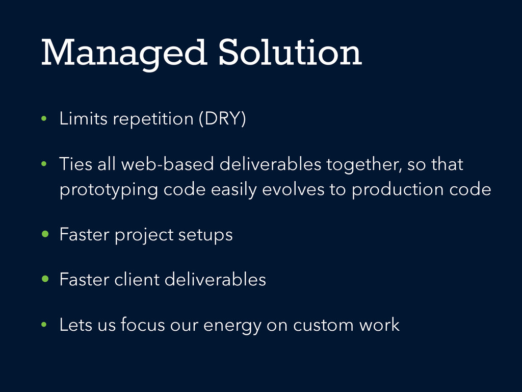 Managed Solution • Limits repetition (DRY) • Ti...