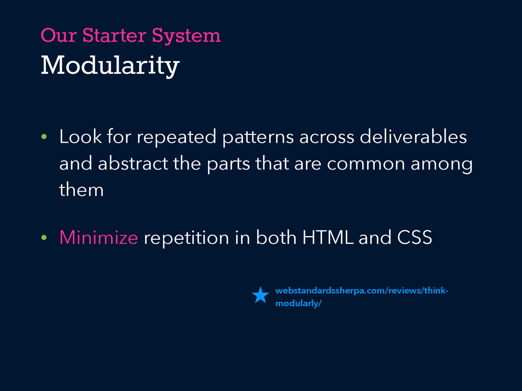 Our Starter System Modularity • Look for repeat...
