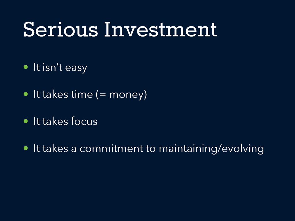Serious Investment • It isn't easy • It takes t...