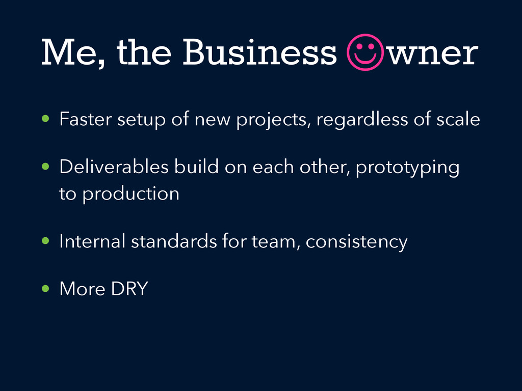 Me, the Business wner • Faster setup of new pro...