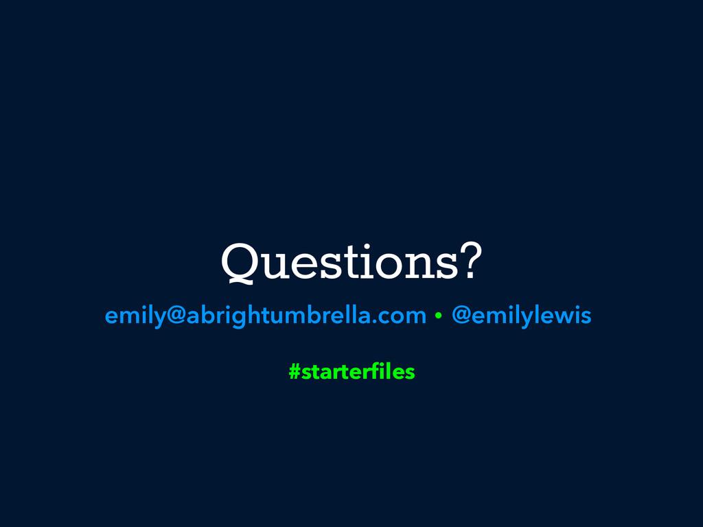 Questions? emily@abrightumbrella.com @emilylewi...