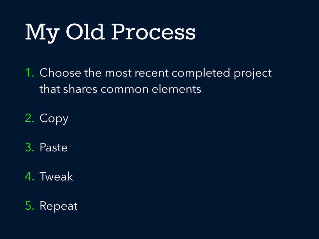 My Old Process 1. Choose the most recent comple...