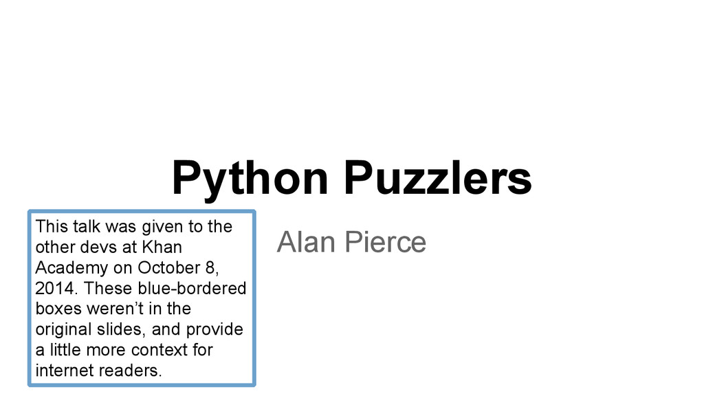 Python Puzzlers Alan Pierce This talk was given...