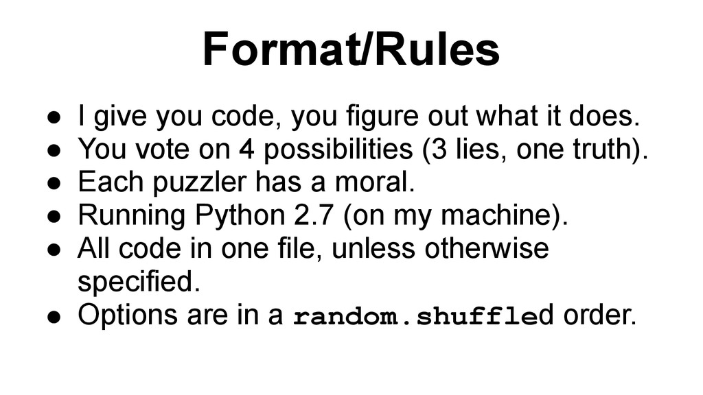 Format/Rules ● I give you code, you figure out ...