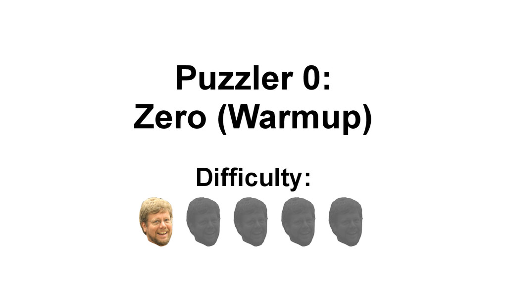 Puzzler 0: Zero (Warmup) Difficulty: