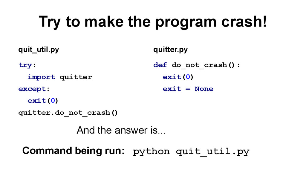 Try to make the program crash! try: import quit...