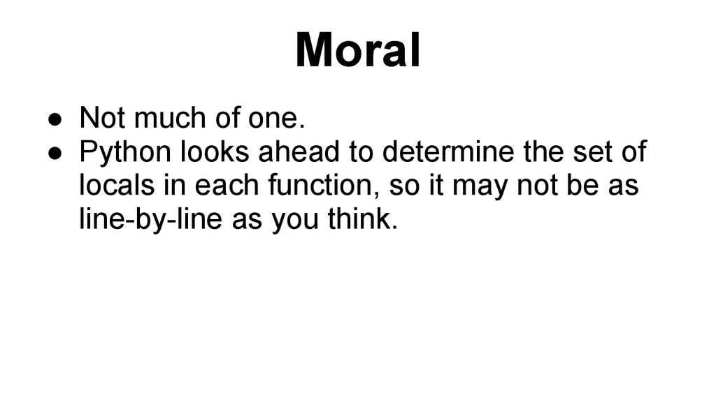 Moral ● Not much of one. ● Python looks ahead t...