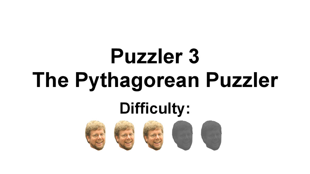 Puzzler 3 The Pythagorean Puzzler Difficulty: