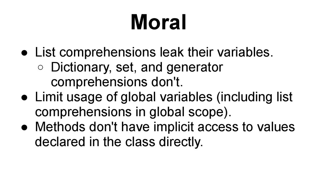 Moral ● List comprehensions leak their variable...