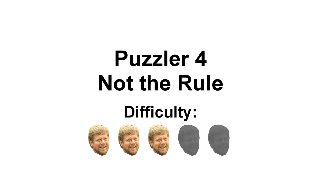 Puzzler 4 Not the Rule Difficulty: