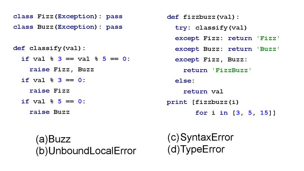 class Fizz(Exception): pass class Buzz(Exceptio...