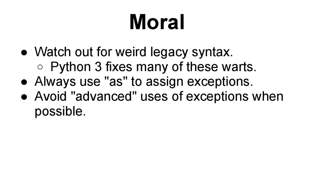 Moral ● Watch out for weird legacy syntax. o Py...